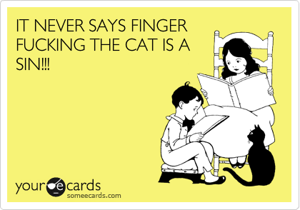 IT NEVER SAYS FINGER FUCKING THE CAT IS A SIN!!!
