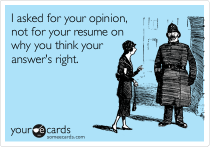 I asked for your opinion, not for your resume on why you think your answer's right.