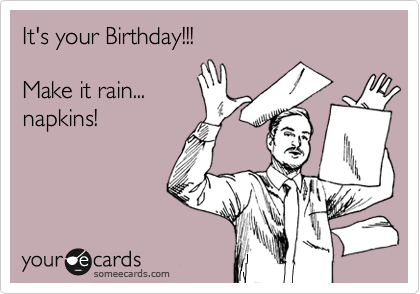 It's your Birthday!!!  Make it rain... napkins!