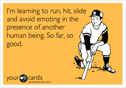 I'm learning to run, hit, slide and avoid emoting in the presence of another human being. So far, so good.