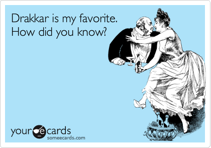 Drakkar is my favorite. How did you know?