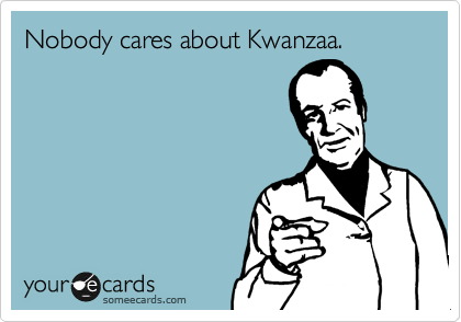 Nobody cares about Kwanzaa.