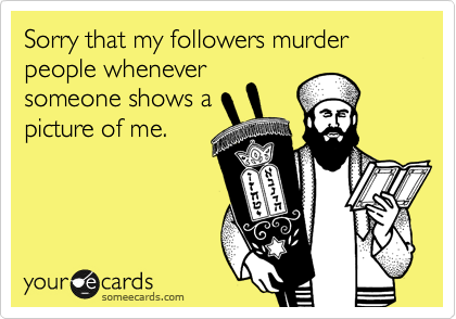 Sorry that my followers murder people whenever someone shows a picture of me.