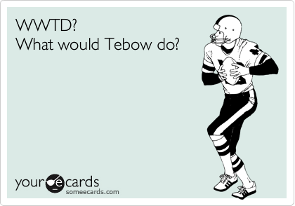 WWTD? What would Tebow do?