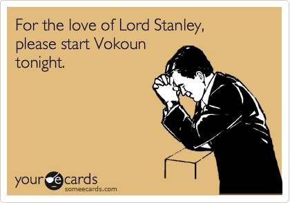 For the love of Lord Stanley,   please start Vokoun tonight.