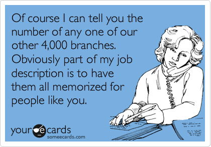 Of course I can tell you the number of any one of our other 4,000 branches. Obviously part of my job description is to have them all memorized for people like you.