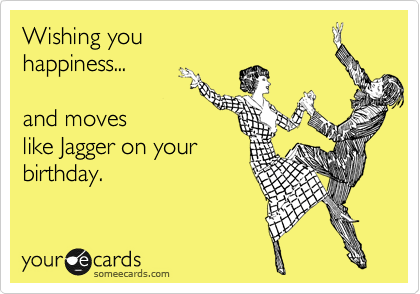 Wishing You Happiness And Moves Like Jagger On Your Birthday – Some E Cards Birthday