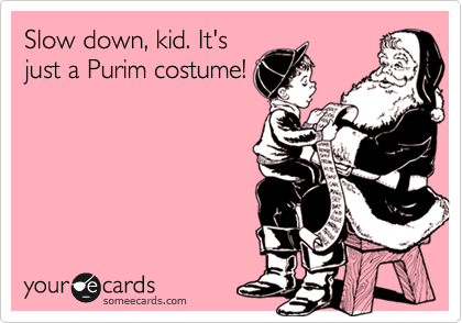 Slow down, kid. It's just a Purim costume!