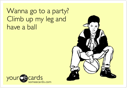 Wanna go to a party? Climb up my leg and  have a ball