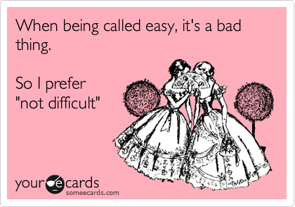 """When being called easy, it's a bad thing.    So I prefer  """"not difficult"""""""