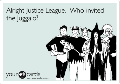 Alright Justice League.  Who invited the Juggalo?