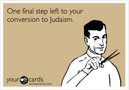 One final step left to your conversion to Judaism.