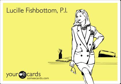 Lucille Fishbottom, P.I.