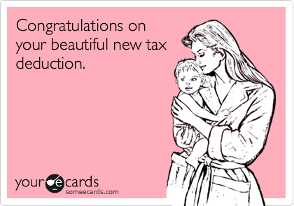Congratulations on your beautiful new tax deduction.