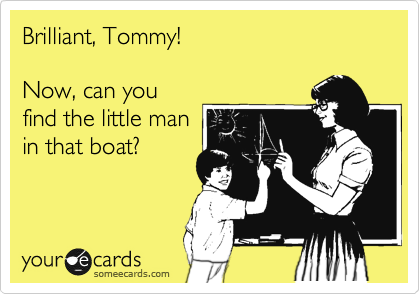 Brilliant, Tommy!  Now, can you find the little man in that boat?