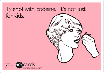 Tylenol with codeine.  It's not just for kids.