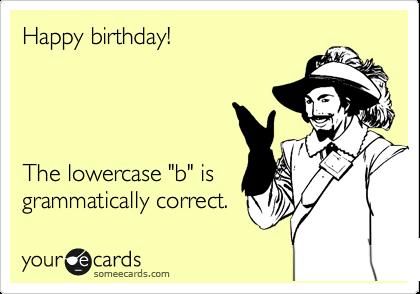 "Happy birthday!     The lowercase ""b"" is grammatically correct."