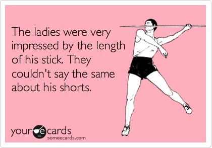 The ladies were very impressed by the length of his stick. They couldn't say the same about his shorts.