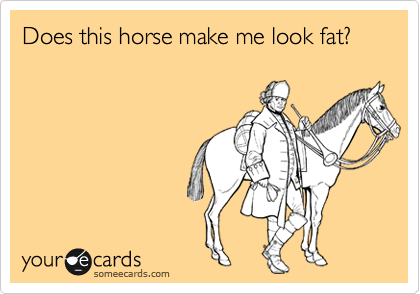 Does this horse make me look fat?