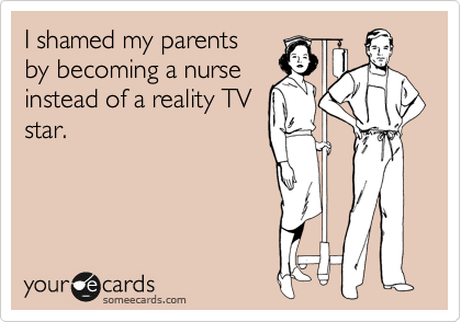 I shamed my parents  by becoming a nurse instead of a reality TV star.