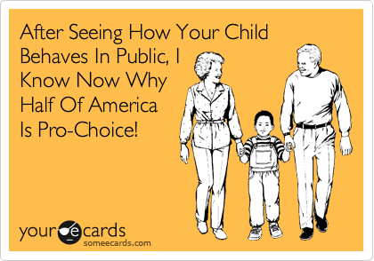 After Seeing How Your Child Behaves In Public, I Know Now Why Half Of America Is Pro-Choice!