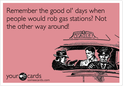 Remember the good ol' days when people would rob gas stations? Not the other way around!