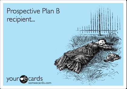 Prospective Plan B recipient...