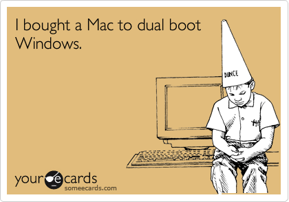 I bought a Mac to dual boot Windows.