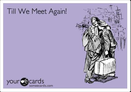 Till We Meet Again!