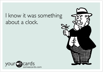 I know it was something about a clock.