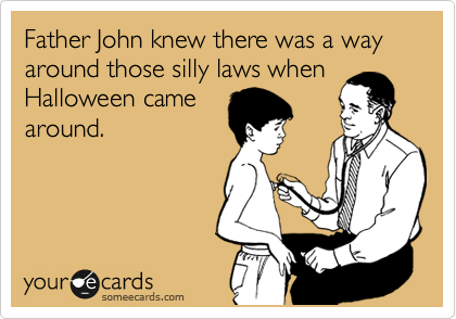 Father John knew there was a way around those silly laws when Halloween came around.
