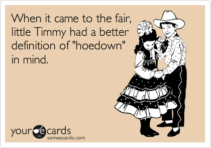 """When it came to the fair, little Timmy had a better definition of """"hoedown"""" in mind."""