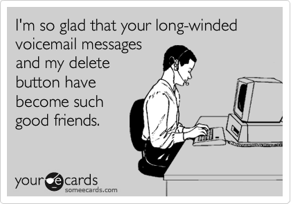 I'm so glad that your long-winded voicemail messages and my delete button  have become such good friends. | Workplace Ecard