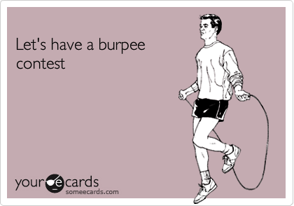 Let's have a burpee contest