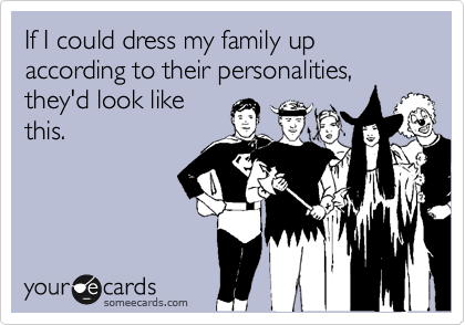 If I could dress my family up according to their personalities, they'd look like this.