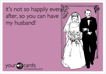 it's not so happily ever  after, so you can have my husband!