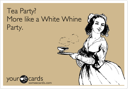 Tea Party? More like a White Whine Party.