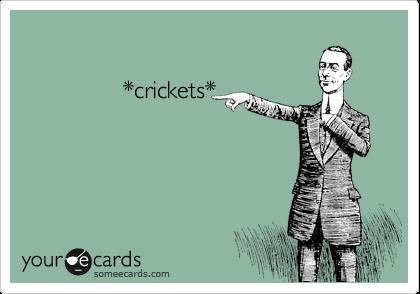 *crickets*