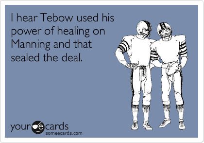 I hear Tebow used his power of healing on Manning and that sealed the deal.