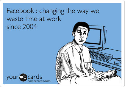 Facebook : changing the way we waste time at work since 2004