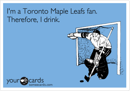 Im a toronto maple leafs fan therefore i drink sports ecard im a toronto maple leafs fan therefore i drink bookmarktalkfo Images