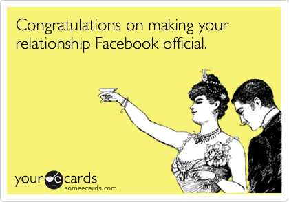 Congratulations on making your relationship Facebook official.