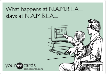What happens at N.A.M.B.L.A..... stays at N.A.M.B.L.A....