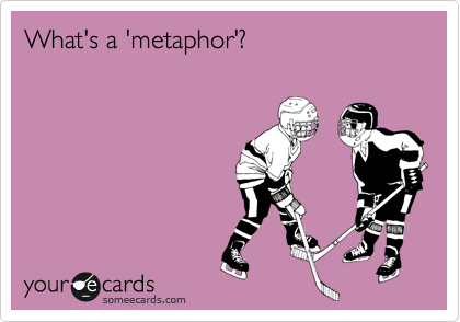 What's a 'metaphor'?