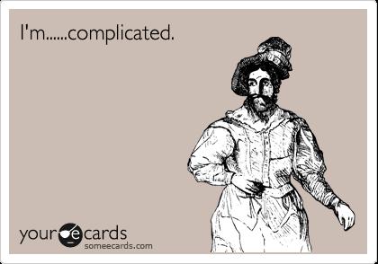 I'm......complicated.