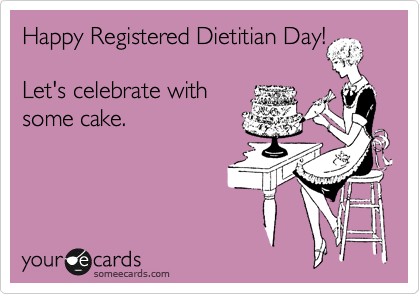 Happy Registered Dietitian Day!  Let's celebrate with some cake.