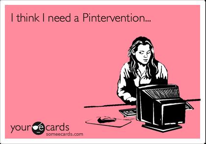 I think I need a Pintervention...