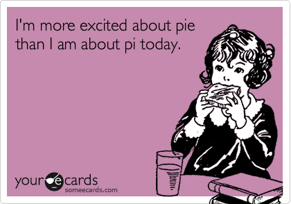 I'm more excited about pie than I am about pi today.