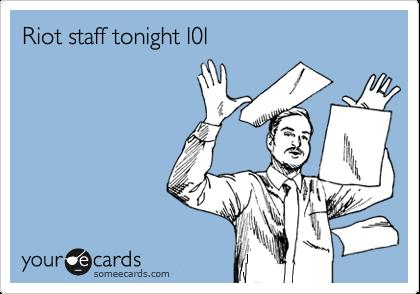 Riot staff tonight l0l