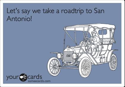 Let's say we take a roadtrip to San Antonio!